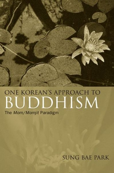 One Korean's Approach to Buddh: The Mom/Momjit Paradigm