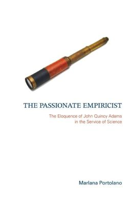 The Passionate Empiricist: The Eloquence of John Quincy Adams in the Service of Science