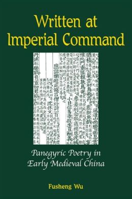 Written at Imperial Command: Panegyric Poetry in Early Medieval China