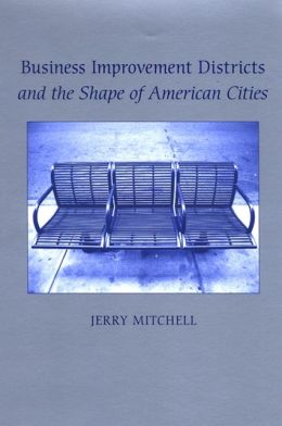 Business Improvement Districts and the Shape of American Cities