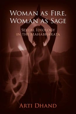 Woman as Fire, Woman as Sage: Sexual Ideology in the Mahabharata