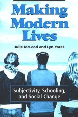 Making Modern Lives: Subjectivity, Schooling, and Social Change