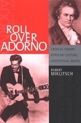Roll Over Adorno: Critical Theory, Popular Culture, Audiovisual Media