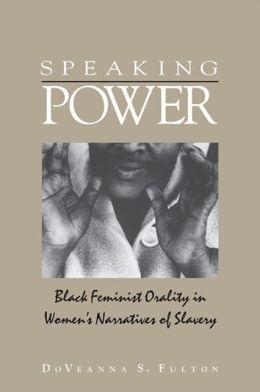 Speaking Power: Black Feminist Orality in Women's Narratives of Slavery