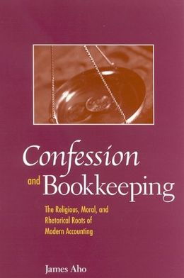 Confession and Bookkeeping: The Religious, Moral, and Rhetorical Roots of Modern Accounting