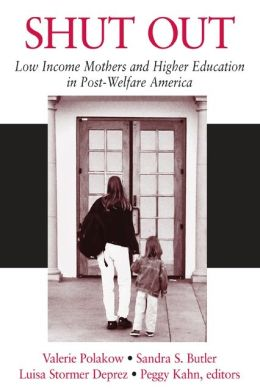 Shut Out: Low Income Mothers and Higher Education in Post-Welfare America