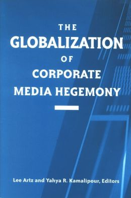 Globalization Of Corporate Media Hegemony, The