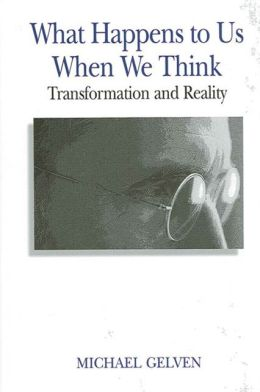What Happens to Us When We Think: Transformation and Reality