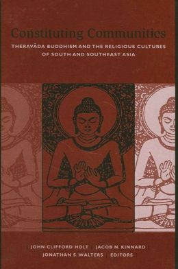 Constituting Communities (SUNY Series in Buddhist Studies): Theravada Buddhism and the Religious Cultures of South and Southeast Asia