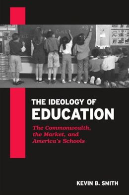 The Ideology of Education: The Commonwealth, the Market, and America's Schools