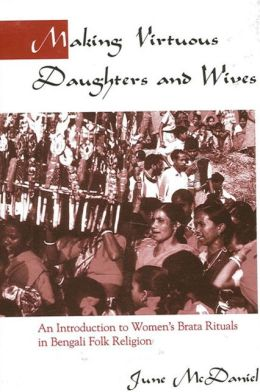Making Virtuous Daughters and Wives: An Introduction to Women's Brata Rituals in Bengali Folk Religion