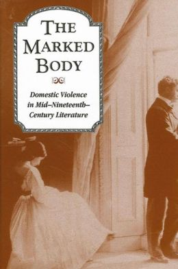 The Marked Body: Domestic Violence in Mid-Nineteenth-Century Literature