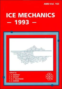 Ice Mechanics: Presented at the 1st Joint Mechanics Meeting of Asme, Asce, Ses, Meet'n '93, Charlottesville, Virginia, June 6-9, 1993