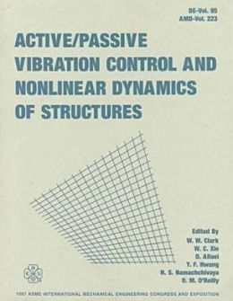 Active - Passive Vibration Control and Nonlinear Dynamics of Structures: Proceedings, ASME International Symposium Mechanical Engineering Congress and Exposition, Dallas, TX, 1997