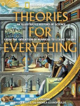 Theories for Everything: An Illustrated History of Science from the Invention of Numbers to String Theory