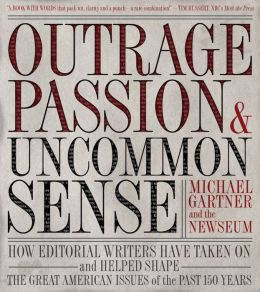 Outrage, Passion, and Uncommon Sense: How Editorial Writers Have Taken on and Helped Shape the Great American Issues of the Past 150 Years