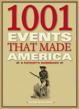 1001 Events That Made America: A Patriot's Handbook