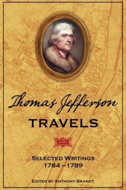 Thomas Jefferson Travels: Selected Writings, 1784-1789