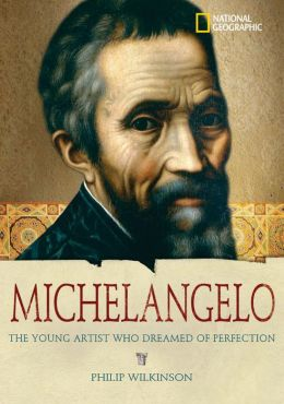 World History Biographies: Michelangelo: The Young Artist Who Dreamed of Perfection