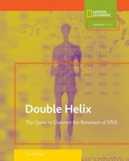 Double Helix: The Quest to Uncover the Structure of DNA
