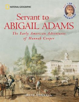 Servant to Abigail Adams (I Am American Series): The Early American Adventures of Hannah Cooper