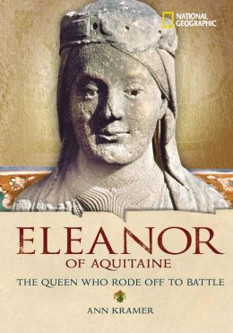 Eleanor of Aquitaine: The Queen Who Rode Off to Battle (World History Biographies Series)