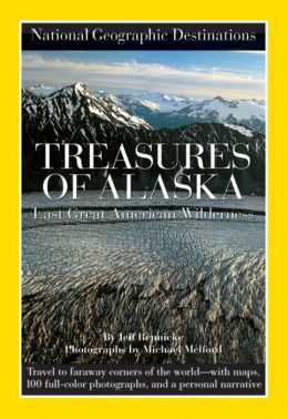 National Geographic Destinations, Treasures of Alaska: The Last Great American Wilderness