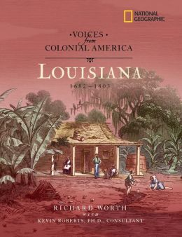 National Geographic Voices from Colonial America: Louisiana 1682-1803