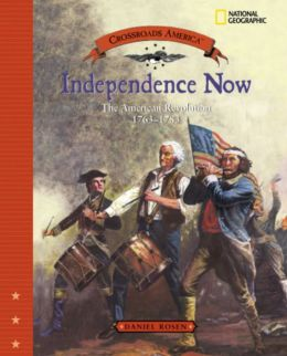 Independence Now: The American Revolution, 1763-1783