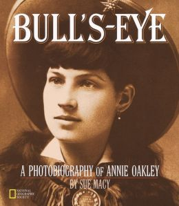 Bulls-Eye: A Photobiography Of Annie Oakley