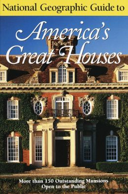 National Geographic Guide to America's Great Houses