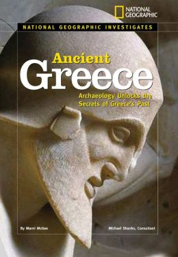 National Geographic Investigates Ancient Greece: Archaeology Unlocks the Secrets of Ancient Greece