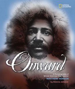 Onward: A Photobiography of African-American Polar Explorer Matthew Henson