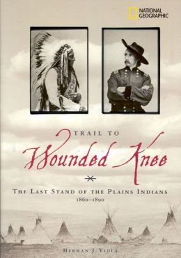 Trail to Wounded Knee: The Last Stand of the Plains Indians 1860-1890