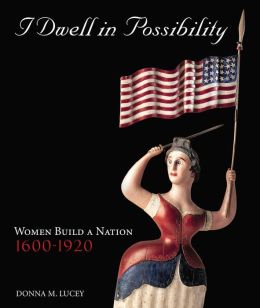 I Dwell in Possibility: Women Build A Nation 1600-1920