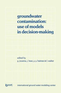 Groundwater Contamination: Use of Models in Decision-Making: Proceedings of the International Conference on Groundwater Contamination: Use of Models in Decision-Making, Amsterdam, The Netherlands, 26-29 October 1987, Organized by the International Ground