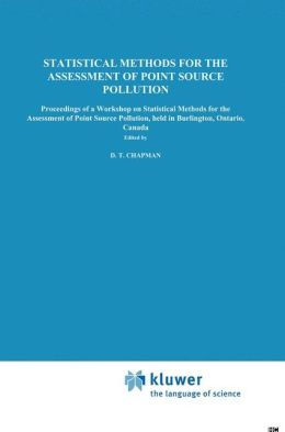 Statistical Methods for the Assessment of Point Source Pollution: Proceedings of a Workshop on Statistical Methods for the Assessment of Point Source Pollution, held in Burlington, Ontario, Canada