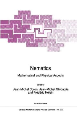 Nematics: Mathematical and Physical Aspects Proceeding of the NATO Advanced Research Workshop on Defects, Singularities and Patterns in Nematic Liquid Crystals: Mathematical and Physical Aspect