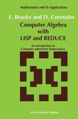 Computer Algebra with LISP and REDUCE: An Introduction to Computer-aided Pure Mathematics