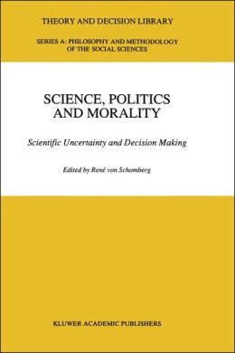 Science, Politics and Morality: Scientific Uncertainty and Decision Making