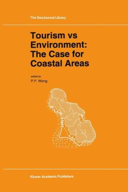 Tourism vs Environment: The Case for Coastal Areas: A Research Project of the Commission on the Coastal Environment, International Geographical Union
