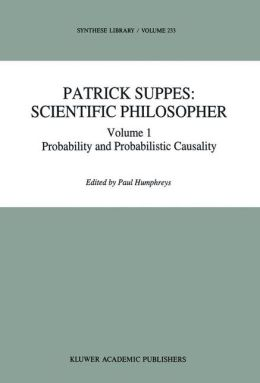 Patrick Suppes: Scientific Philosopher: Volume 1. Probability and Probabilistic Causality