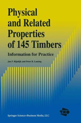 Physical and Related Properties of 145 Timbers: Information for practice