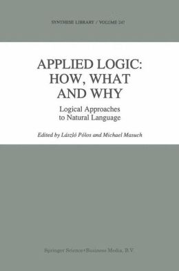 Applied Logic: How, What and Why: Logical Approaches to Natural Language