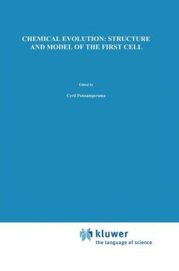 Chemical Evolution: Structure and Model of the First Cell: Conference on the Structure and Model of the First Cell (ICTP) held in Trieste, Italy, 29 August-2 September 1994