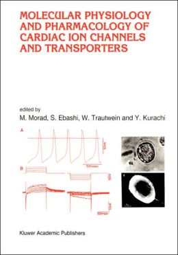 Molecular Physiology and Pharmacology of Cardiac Ion Channels and Transporters