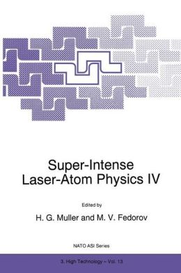 Super-Intense Laser-Atom Physics IV
