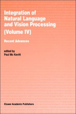 Integration of Natural Language and Vision Processing: Recent Advances Volume IV