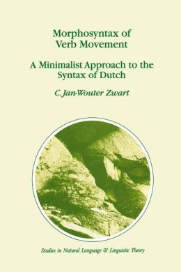 Morphosyntax of Verb Movement: A Minimalist Approach to the Syntax of Dutch