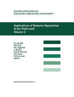 Applications of Systems Approaches at the Field Level: Volume 2: Proceedings of the Second International Symposium on Systems Approaches for Agricultural Development, held at IRRI, Los Baños, Philippines, 6-8 December 1995